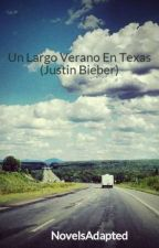 "Un Largo Verano En Texas  (Justin Bieber) ""TERMINADA"" by NovelsAdapted"