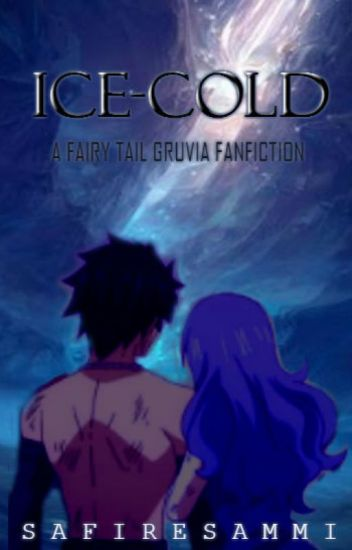 Ice-Cold (Gruvia Fairy Tail Fanfic)