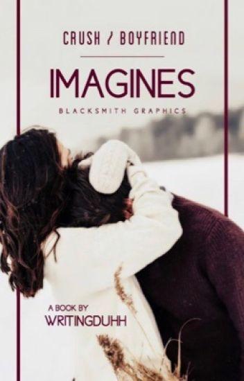 Crush/ boyfriend imagines