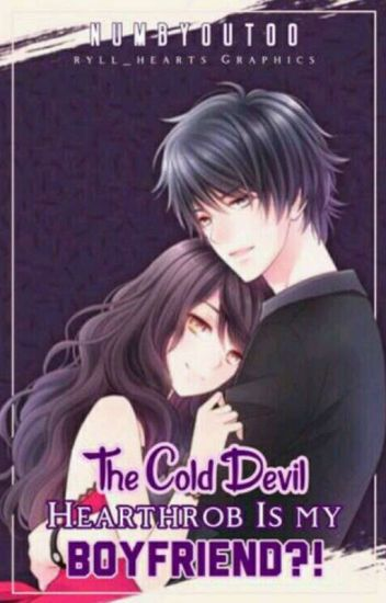 The Cold Devil Heartthrob is my BOYFRIEND?! (MAJOR EDITING)