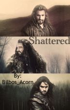 Shattered (The Hobbit AU) by Bilbos_Acorn