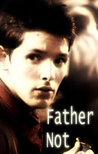 Father Not by DollopheadedMerlin