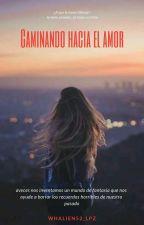 Caminando Hacía El Amor. [Editando] by Whalien52_Lpz