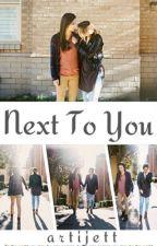 Next To You by artijett