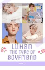 Luhan the type boyfriend by MinJi-17
