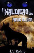 A Maldição dos Meus Olhos  by Rufino014