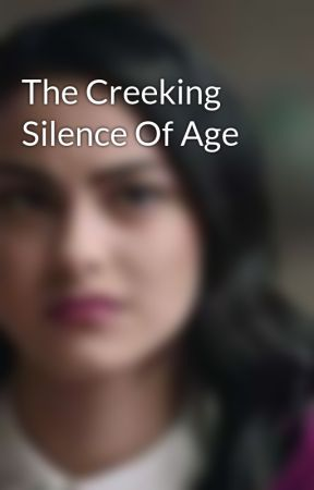 The Creeking Silence Of Age by -Veronica_Lodge-
