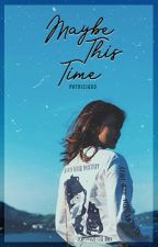 Maybe This Time by patriciaxo