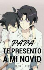 • Papá, Te Presento A Mi Novio • [Mikayuu] |Oneshot| by YlemDzz