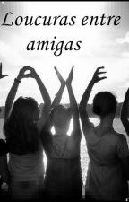 Loucuras Entre Amigas by Jaquessteixeira