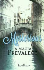 Mysterious☆ A Magia Prevalece ☆ by zajumalik