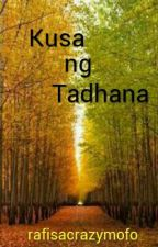Kusa ng Tadhana by rafisacrazymofo