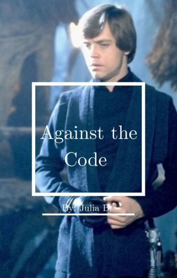 Against the Code (Luke Skywalker X Reader)
