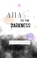 Atlas to the Darkness by ChuLovesBL