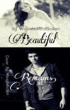 Beautiful Remains (Zayn Malik Fan Fiction) by WoundedAndBroken