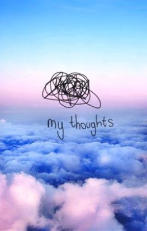 my thoughts and shit by -sapphiremoon