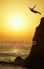 Arriesgalo Todo by RichardTonetEstrella