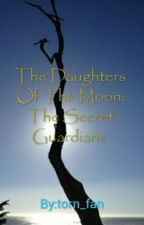 The Daughters Of The Moon: The Secret Guardians by torn_fan