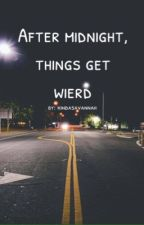 After Midnight, Things Get Weird by kindasavannah
