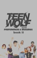 Teen Wolf Preferences and Imagines Book 2 by KaiVana