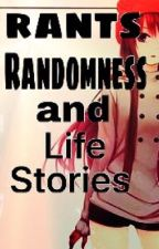 Rants, Randomness, and Life Stories by lyricalbabe_103
