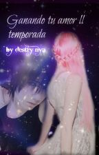 Ganando Tu Amor ll Temporada [Sasusaku] by Destry_Bruce