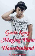 Gusto Kong Maging Plain Househusband! by a_supertramp