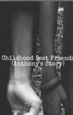 Childhood Best Friends (Anthony's Life) BxB(Needs To be Edit!) by ChosenMaster