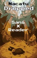Dropped // Sans x reader [[Slow Updates]] by Nacatu