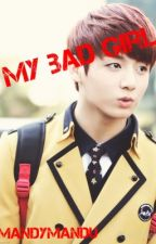My Bad Girl (BTS Jungkook Fanfic) (COMPLETED) by mandymandu