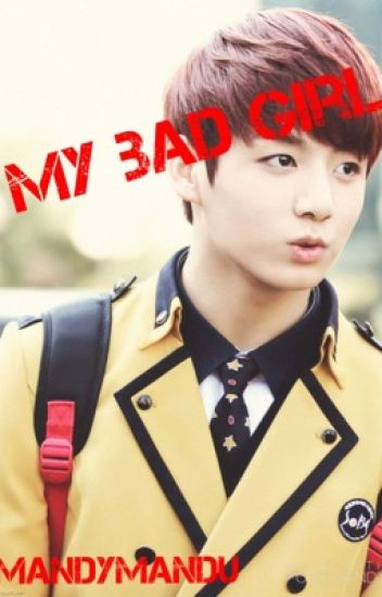 My Bad Girl (BTS Jungkook Fanfic) (COMPLETED)
