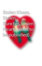 Stolen Kisses, Stolen Punches,Stolen Hearts (soon to be published) by PHR_Novels