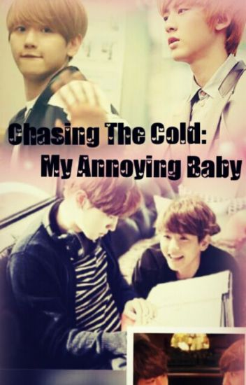 Chasing The Cold : My Annoying Baby