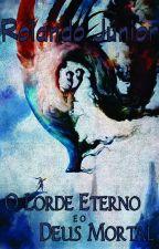 O LORDE ETERNO E O DEUS MORTAL by AtrodeonTartarius