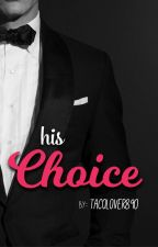 HIS CHOICE (ON HOLD/SLOWLY EDITING) by TaCoLoVeR890
