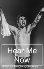 Hear Me Now • A Twenty One Pilots fan fiction by BlasphemyIsJustF0rMe