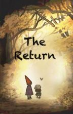 The Return-A Over The Garden Wall Fanfiction by cartoonsareforlife