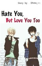 Hate You, But Love You Too [END] by Dhew_90