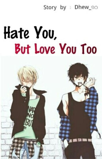 Hate You, But Love You Too [END]