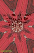 BLEEDING HEART-may we be together....forever... by IzzatiIzzat7