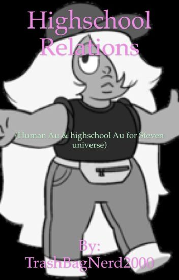 Highschool Relations (Human Au & highschool Au for Steven universe)