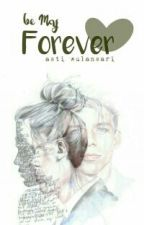 Be My Forever by astiwulan27