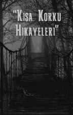 """""""Kısa Korku Hikayeleri"""" by Frizy1"""