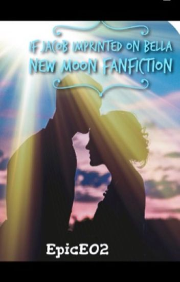 If Jacob imprinted on Bella-New moon fanfiction