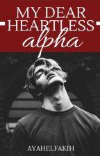 My Dear Heartless Alpha, by AyahElfakih