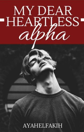 My Dear Heartless Alpha,