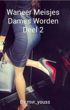 Waneer Meisjes Dames Worden Deel 2 by mvr_youss