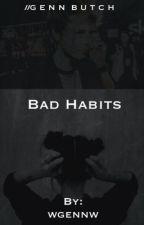 Bad habits|| Genn Butch by noirnoirnoir