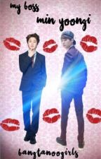 My Boss, Min Yoongi// Yoonmin// Completed by Bangtan00Girls