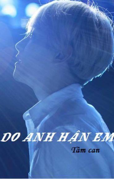 ( Chanbaek- Ngược) DO ANH HẬN EM ( Hoàn)